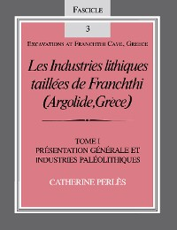 Cover Les Industries lithiques taillées de Franchthi (Argolide, Grèce), Volume 1
