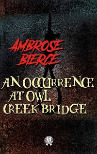 Cover Ambrose Bierce - An Occurrence at Owl Creek Bridge