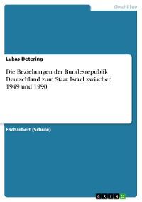 Cover Die Beziehungen der Bundesrepublik Deutschland zum Staat Israel zwischen 1949 und 1990