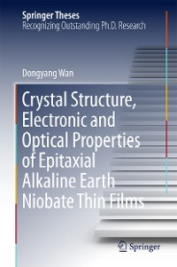 Cover Crystal Structure,Electronic and Optical Properties of Epitaxial Alkaline Earth Niobate Thin Films
