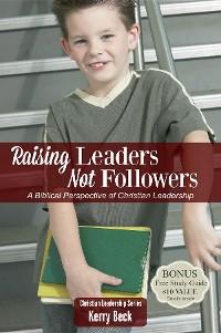 Cover Raising Leaders, Not Followers (Digital Ebook)