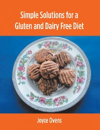 Cover Simple Solutions for a Gluten and Dairy Free Diet