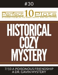 "Cover Perfect 10 Historical Cozy Mystery Plots #30-7 ""A POISONOUS FRIENDSHIP – A DR. GAVIN MYSTERY"""