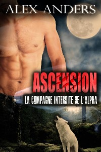 Cover Ascension: La compagne Interdite de l'Alpha (Amour Surnaturel BBW Métamorphe)