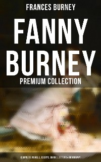 Cover FANNY BURNEY Premium Collection: Complete Novels, Essays, Diary, Letters & Biography (Illustrated Edition)