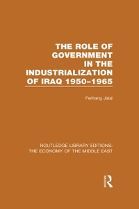 Cover Role of Government in the Industrialization of Iraq 1950-1965 (RLE Economy of Middle East)