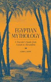 Cover Egyptian Mythology: A Traveler's Guide from Aswan to Alexandria