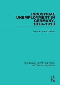 Cover Industrial Unemployment in Germany 1873-1913