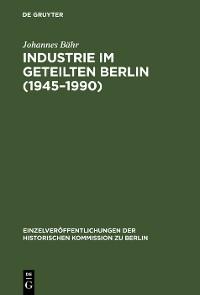 Cover Industrie im geteilten Berlin (1945–1990)