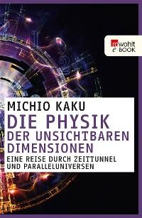 Cover Die Physik der unsichtbaren Dimensionen