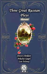 Cover Anton Chekhov,  Nikolay Gogol, Leo Tolstoy - Three Great Russian Plays