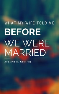 Cover What My Wife Told Me Before We Were Married