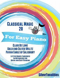 Cover Classical Magic 20 - For Easy Piano Clair De Lune Gold and Silver Waltz Pavan Earle of Salisbury Letter Names Embedded In Noteheads for Quick and Easy Reading
