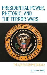 Cover Presidential Power, Rhetoric, and the Terror Wars