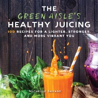 Cover The Green Aisle's Healthy Juicing
