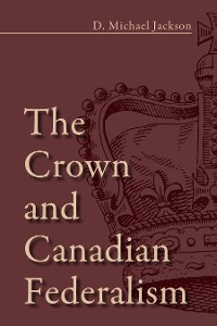 Cover The Crown and Canadian Federalism