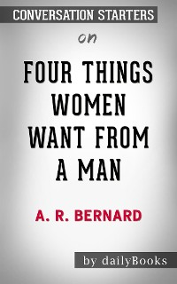Cover Four Things Women Want from a Man: by A. R. Bernard​​​​​​​ | Conversation Starters