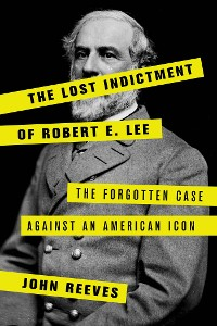 Cover The Lost Indictment of Robert E. Lee