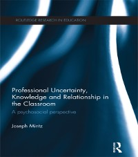Cover Professional Uncertainty, Knowledge and Relationship in the Classroom