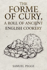 Cover The Forme of Cury, A Roll of Ancient English Cookery
