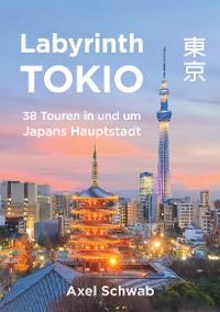 Cover Labyrinth Tokio - 38 Touren in und um Japans Hauptstadt