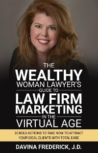 Cover The Wealthy Woman Lawyer's Guide to Law Firm Marketing in the Virtual Age