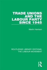 Cover Trade Unions and the Labour Party since 1945