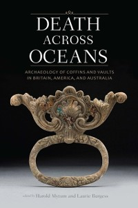 Cover Death Across Oceans: Archaeology of Coffins and Vaults in Britain, America, and Australia