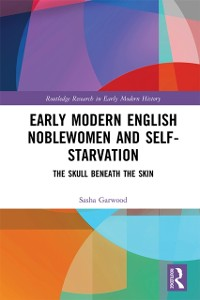 Cover Early Modern English Noblewomen and Self-Starvation