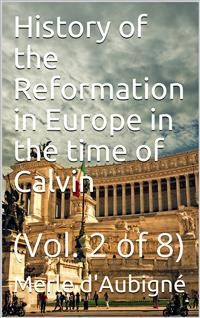 Cover History of the Reformation in Europe in the time of Calvin. Vol. 2 (of 8)