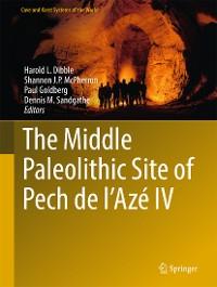 Cover The Middle Paleolithic Site of Pech de l'Azé IV