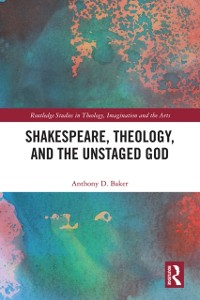 Cover Shakespeare, Theology, and the Unstaged God
