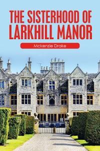 Cover The Sisterhood of Larkhill Manor
