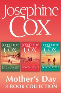 Cover Josephine Cox Mother's Day 3-Book Collection: Live the Dream, Lovers and Liars, The Beachcomber