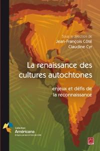 Cover La renaissance des cultures autochtones: enjeux et defis de la reconnaissance