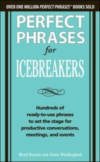 Cover Perfect Phrases for Icebreakers: Hundreds of Ready-to-Use Phrases to Set the Stage for Productive Conversations, Meetings, and Events