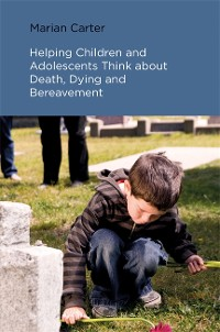 Cover Helping Children and Adolescents Think about Death, Dying and Bereavement