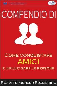 """Cover Compendio Di """"Come Conquistare Amici E Influenzare Le Persone"""""""
