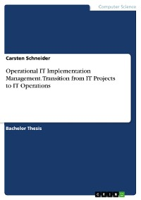 Cover Operational IT Implementation Management. Transition from IT Projects to IT Operations