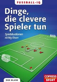 Cover Fußball-IQ - Dinge, die clevere Spieler tun
