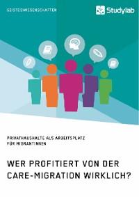 Cover Wer profitiert von der Care-Migration wirklich? Privathaushalte als Arbeitsplatz für Migrantinnen