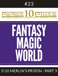 "Cover Perfect 10 Fantasy Magic World Plots #23-5 ""MERLIN'S PRISON – PART 3"""