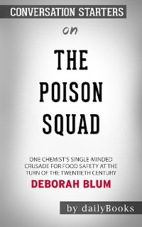 Cover The Poison Squad: One Chemist's Single-Minded Crusade for Food Safety at the Turn of the Twentieth Century by Deborah Blum | Conversation Starters