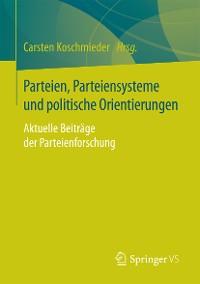 Cover Parteien, Parteiensysteme und politische Orientierungen