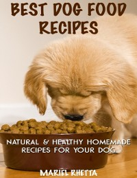 Cover Best Dog Food Recipes: Natural & Healthy Homemade Recipes for Your Dog