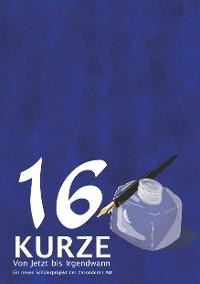 Cover 16 Kurze - Von Jetzt bis Irgendwann