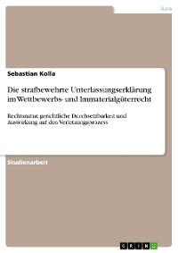 Cover Die strafbewehrte Unterlassungserklärung im Wettbewerbs- und Immaterialgüterrecht