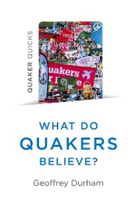 Cover Quaker Quicks - What Do Quakers Believe?