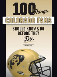Cover 100 Things Colorado Fans Should Know & Do Before They Die
