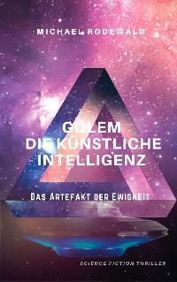 Cover GOLEM - Die Künstliche Intelligenz: Das Artefakt der Ewigkeit